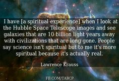 Lawrence Krauss - spiritual experience through science. Stardust Quotes, Lawrence Krauss, Famous Atheists, Pantheism, Atheist Quotes, Question Everything, Spiritual Awakening, Deep Thoughts, Science Nature