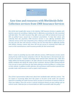 Save time and resources with Worldwide Debt Collection services from CMR Insurance Services One of the most sought after n...