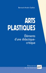 Arts plastiques. Eléments d'une didactique critique / Bernard André Gaillot, PUF, 2012 https://hip.univ-orleans.fr/ipac20/ipac.jsp?session=1491HIP143891.2464&profile=scd&source=~!la_source&view=subscriptionsummary&uri=full=3100001~!419476~!0&ri=1&aspect=subtab48&menu=search&ipp=25&spp=20&staffonly=&term=arts+plastiques+didactique&index=.GK&uindex=&aspect=subtab48&menu=search&ri=1&limitbox_1=LO01+=+IHIUF+or+SE01+=+IHIUF+or+$LD6+=+RELEC