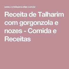 Receita de Talharim com gorgonzola e nozes - Comida e Receitas