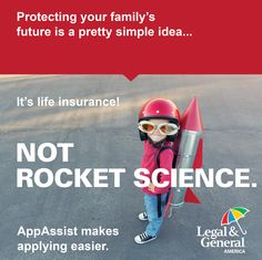 It's life insurance--not rocket science! Make sure your family's financial future is protected.