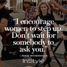 """I encourage women to step up. Don't wait for somebody to ask you."""