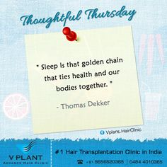 """#ThoughtfulThursday """" Sleep is that golden chain that ties health and our bodies together."""" - Thomas Dekker Get your hair transplanted from VPlant - Advance Hair Clinic for Hair Transplantation ☎: (91) 9656620365 