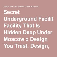 Secret Underground Facility That Is Hidden Deep Under Moscow » Design You Trust. Design, Culture & Society.