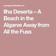 Ilha Deserta – A Beach in the Algarve Away from All the Fuss