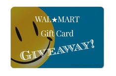 Walmart Gift Card Giveaway!