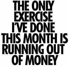 Only exercise ive done this month - quote - http://jokideo.com/only-exercise-ive-done-this-month-quote/