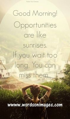 Opportunity quotes - Collection Of Inspiring Quotes, Sayings, Images Famous Quotes About Life, Life Quotes, Sunrise Quotes, Opportunity Quotes, Friendship Pictures, Best Quotes Images, Morning Mantra, Everyday Quotes, My Philosophy