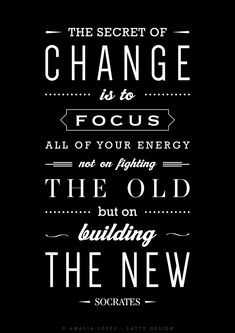 """""""The secret of change is to focus all your energy not on fighting the old but on building the new"""" Socrates. Inspirational quote print with a retro touch ideal a present for anyone who has to face ..."""