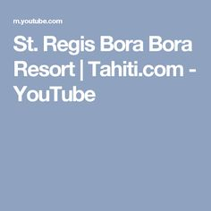 St. Regis Bora Bora Resort | Tahiti.com - YouTube
