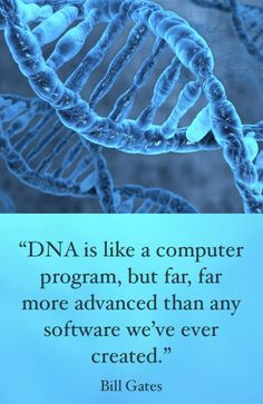 "Microsoft's cofounder Bill Gates stated, ""DNA is like a computer program, but far, far more advanced than any software we've ever created."" Since Gates hires programmers to design his software, doesn't it make sense that the ""software"" in a cell — which is far more advanced than any man-made software — had a designer also?   Actsof2020vision.com"