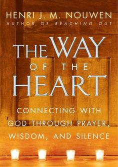 Nouwen- The Way of the Heart: Connecting with God Through Prayer,Wisdom, and Silence