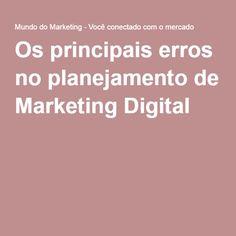 Os principais erros no planejamento de Marketing Digital