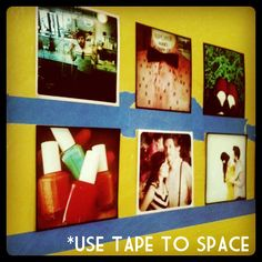 photo display idea: use painter's tape to level, space, and attach to wall (won't damage paint) - or attach to board and frame