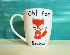 Oh! for fox sake! white coffee mug - hand painted mugs, fox mug, funny mug, cartoon mug, quote mugs, for her gift
