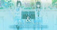 """Liz & The Blue Bird - Taking a Risk Where Least Expected Director Naoko Yamada once again goes to lengths not many industry peers do with """"Liz & the Blue Bird"""", a spin-off film from the """"Hibike! Euphonium"""" series."""