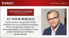 AT YOUR SERVICE Tariq Chauhan, Group CEO of EFS Facilities Services, is laying the building blocks of a growing company in a blooming industry as he prepares to take on the Dubai Financial Market. By Helen Morrogh  Issue 35, May 2015 #ForbesMiddleEast #India #IndianLeaders #TopIndians #Business #Magazine #May2015 #MiddleEast #ArabWorld #English #ForbesME #TopIndianLeaders For Subscription: send a SMS 'Subscription' to +971501007621
