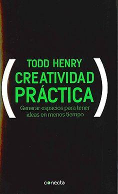 Creatividad práctica : generar espacios para tener ideas en menos tiempo / Todd Henry