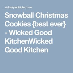 Snowball Christmas Cookies {best ever} - Wicked Good KitchenWicked Good Kitchen