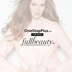 """We are thrilled to announce that OneStopPlus.com is becoming fullbeauty.com, """"The Premier Fashion Destination for Sizes 12+."""" We're still the place you love to shop, but now we are so much more: more fashion, beauty, and lifestyle inspiration, all in one place.  Learn more about this transition: http://www.onestopplus.com/Help/Help_AboutUs.aspx"""