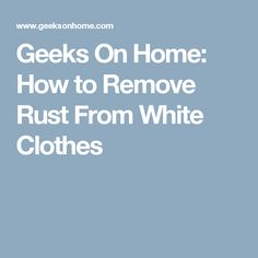 Geeks On Home: How to Remove Rust From White Clothes