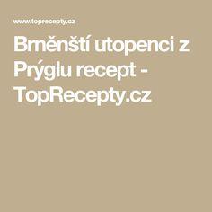 Brněnští utopenci z Prýglu recept - TopRecepty.cz