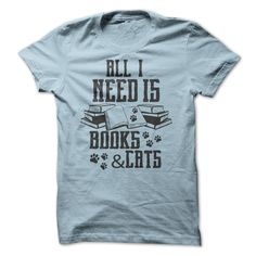 All I Need is Books and Cats Tees T-Shirts, Hoodies. VIEW DETAIL ==► https://www.sunfrog.com/LifeStyle/All-I-Need-is-Books-amp-Cats-Tees.html?id=41382