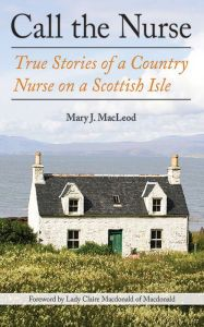 """Call the Nurse By Mary J. MacLeod - This USA Today bestselling portrayal of small-town life will capture your imagination and tug at your heartstrings. Mary and her husband move to a remote Scottish island, where she becomes the district's nurse and learns the touching true stories of her community. """"For James Herriot fans"""" (Booklist)."""
