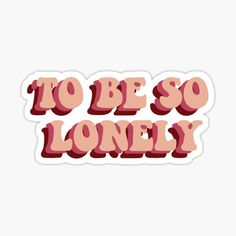 """to be so lonely"" Sticker by sandraobrien Meme Stickers, Tumblr Stickers, Cool Stickers, Printable Stickers, Imprimibles One Direction, Homemade Stickers, Bedroom Wall Collage, Red Bubble Stickers, Harry Styles Wallpaper"