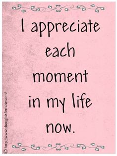 Daily Affirmations - 23 Apr 2013 - I appreciate each moment in my life now. Positive Words, Positive Life, Positive Thoughts, Positive Quotes, Gratitude Quotes, Affirmations For Women, Morning Affirmations, Daily Affirmations, Affirmations Success
