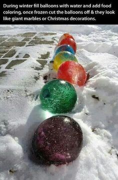 Fill balloons with water and add some food coloring; once frozen, cut the balloons off and they look like marbles or Christmas decorations