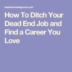 How To Ditch Your Dead End Job and Find a Career You Love