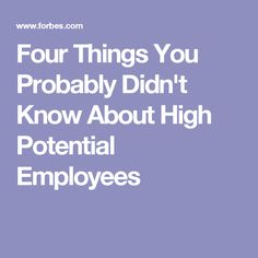 Four Things You Probably Didn't Know About High Potential Employees