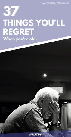 Wouldn't it be great if you could say you have no regrets at the end of your life time? Make sure you don't regret these 37 things when you're older! www.howtoliveintheus.com