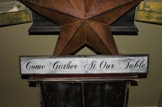 Primitive Sign Come Gather At Our Table by OldeThymesHomeDecor, $25.00