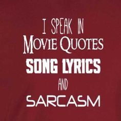 """Quotes for Fun QUOTATION – Image : As the quote says – Description I speak in movie quotes, song lyrics and sarcasm"""" funny, snarky shirt. This listing is for our Unisex Tee. Click the links below for other shirt options. Sister Quotes Funny, Funny Quotes, Funny Sister, Funny Songs, Sarcasm Quotes, Funny Sarcasm, Smile Quotes, Funny Family Quotes, Wisdom Quotes"""