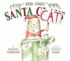 HERE COMES SANTA CAT by Deborah Underwood, Claudia Rueda Age Range: 4 - 7   The egocentric feline protagonist of Here Comes the Easter Cat (2014) returns for another opportunity to receive a present, just as the ending of the previous story predicted.