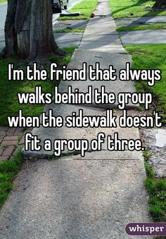 I'm the friend that always walks behind the group when the sidewalk doesn't fit a group of three. I'm the friend that always walks behind the group when the sidewalk doesn't fit a group of three. I'm just nice like that. Quotes Deep Feelings, Hurt Quotes, Real Quotes, Mood Quotes, Life Quotes, Friend Quotes, Qoutes, Meaningful Quotes, Inspirational Quotes