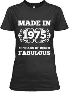 1975 LIMITED EDITION FABULOUS 40!   Teespring
