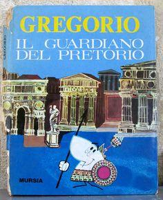 Gregorio il guardiano del pretorio - personaggi GAMMAfilm, testi di Alfredo Danti, disegni di Paolo Albicocco e Giorgio Forlani - U. Mursia & C. - 1963