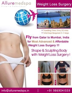 Weight loss surgery is procedure Which Includes obesity, gastric bypass, gastric sleeve etc by Celebrity Weight loss surgeon Dr. Milan Doshi. Fly to India for Weight loss surgery (also known as Bariatric surgery) at affordable price/cost compare to Doha, Ar Rayyan,QATAR at Alluremedspa, Mumbai, India.   For more info- http://www.Cosmeticsurgery-qatar.com/cosmetic-surgery/weight-loss-surgery.html