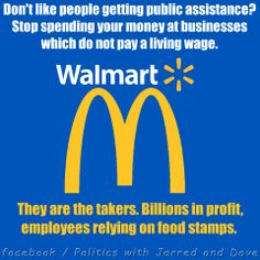 Let Walmart and McDonalds pay their employees, not the American tax payer, raise the minimum wage.