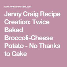Jenny Craig Recipe Creation: Twice Baked Broccoli-Cheese Potato - No Thanks to Cake