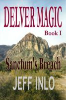 Delver Magic Book I: Sanctum's Breach, an ebook by Jeff Inlo at Smashwords