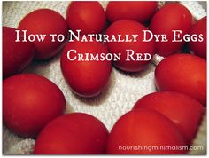 Nourishing Minimalism: Red Eggs for Greek Easter / http://www.nourishingminimalism.com/2013/03/red-eggs-for-greek-easter.html