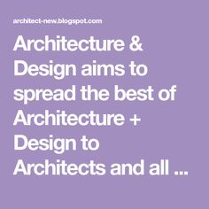 Architecture & Design aims to spread the best of Architecture + Design to Architects and all enthusiasts of Architecture around the world.