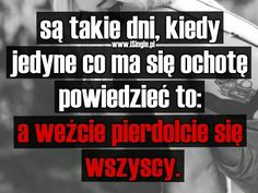 Polish Memes, Weekend Humor, Happy Photos, I Hate People, Love Life, Quotations, Psychology, Life Quotes, Funny Memes