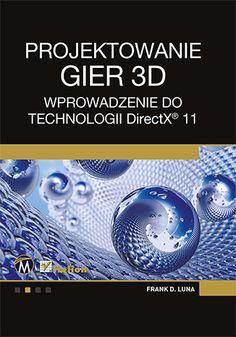 """""""Projektowanie gier 3D. Wprowadzenie do technologii DirectX 11""""  #helion #ksiazka #programowanie #gry #3d #Directx"""