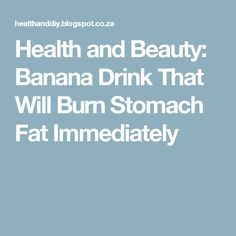 Health and Beauty: Banana Drink That Will Burn Stomach Fat Immediately