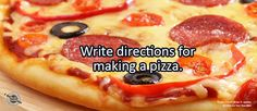 Writing Prompt for Thursday, February 25, 2016:Write directions for making a pizza.